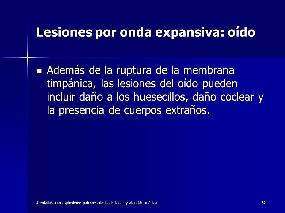 Atentados con explosivos: patrones de las lesiones y atención médica62 Lesiones por onda expansiva: oído Además de la ruptura de la membrana timpánica
