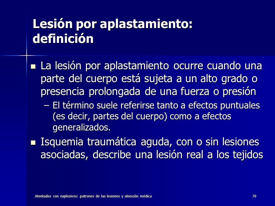 Atentados con explosivos: patrones de las lesiones y atención médica70 Lesión por aplastamiento: definición La lesión por aplastamiento ocurre cuando