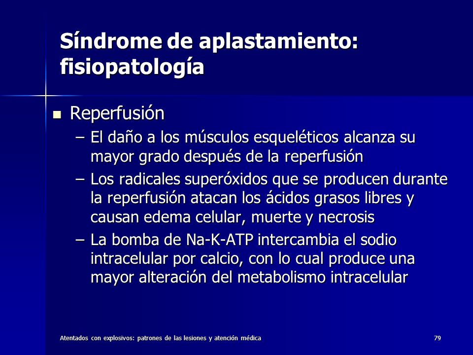 Atentados con explosivos: patrones de las lesiones y atención médica79 Síndrome de aplastamiento: fisiopatología Reperfusión Reperfusión –El daño a lo