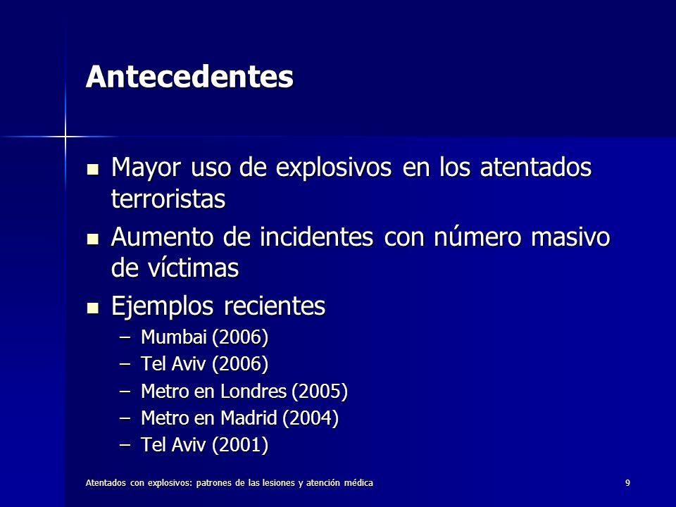 Atentados con explosivos: patrones de las lesiones y atención médica9 Antecedentes Mayor uso de explosivos en los atentados terroristas Mayor uso de e