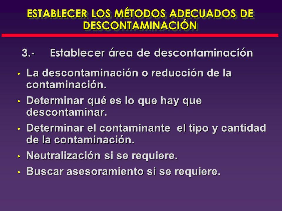 Descontaminación: Generalmente se usan 3 tinas en el proceso de descontaminación y dependiendo la sustancia se puede neutralizar en una de las tinas.