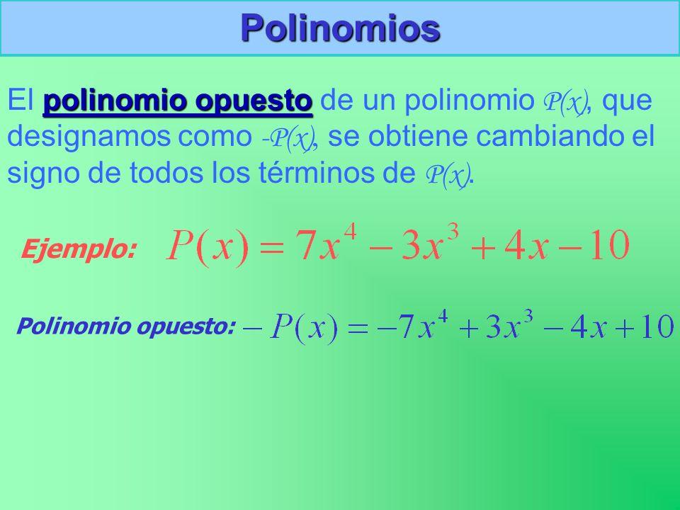 Polinomios polinomio opuesto El polinomio opuesto de un polinomio P(x), que designamos como -P(x), se obtiene cambiando el signo de todos los términos de P(x).