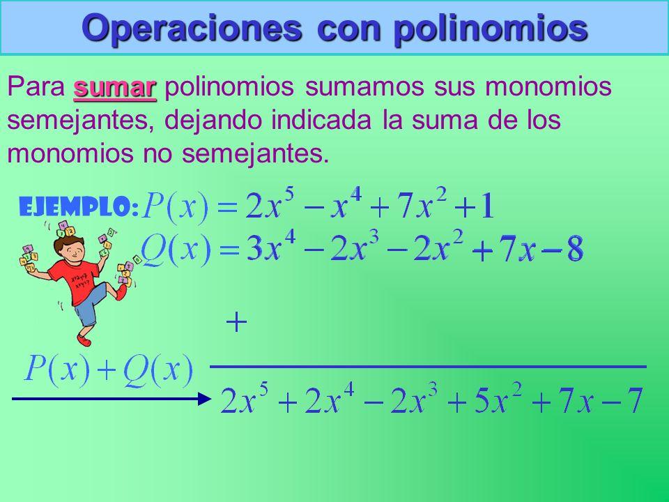 Operaciones con polinomios Para s ss sumar polinomios sumamos sus monomios semejantes, dejando indicada la suma de los monomios no semejantes.