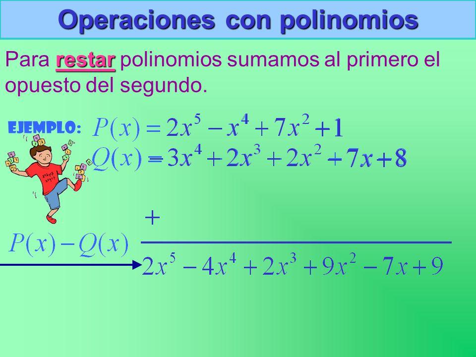 Operaciones con polinomios Para r rr restar polinomios sumamos al primero el opuesto del segundo. Ejemplo: