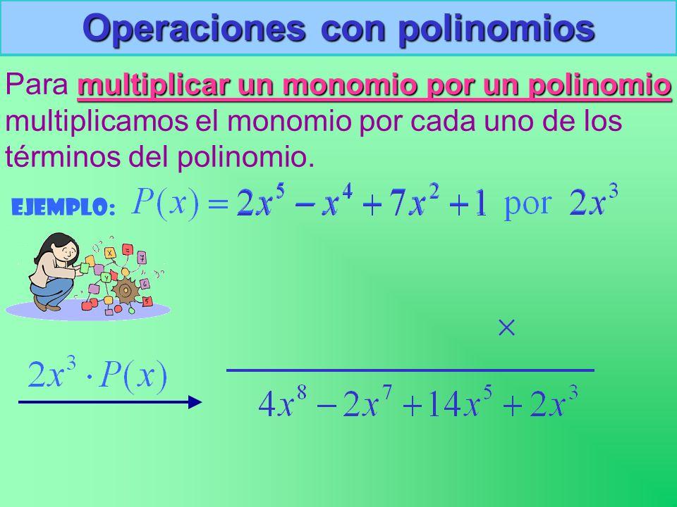 Operaciones con polinomios Para m mm multiplicar un monomio por un polinomio multiplicamos el monomio por cada uno de los términos del polinomio.