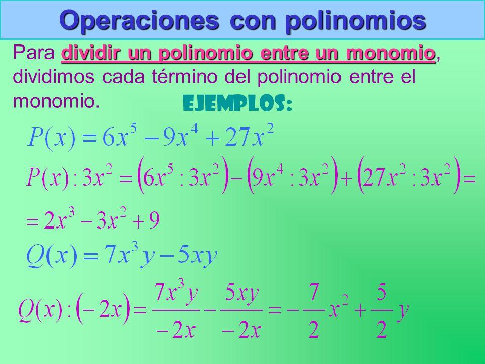 Operaciones con polinomios Para d dd dividir un polinomio entre un monomio, dividimos cada término del polinomio entre el monomio. Ejemplos: