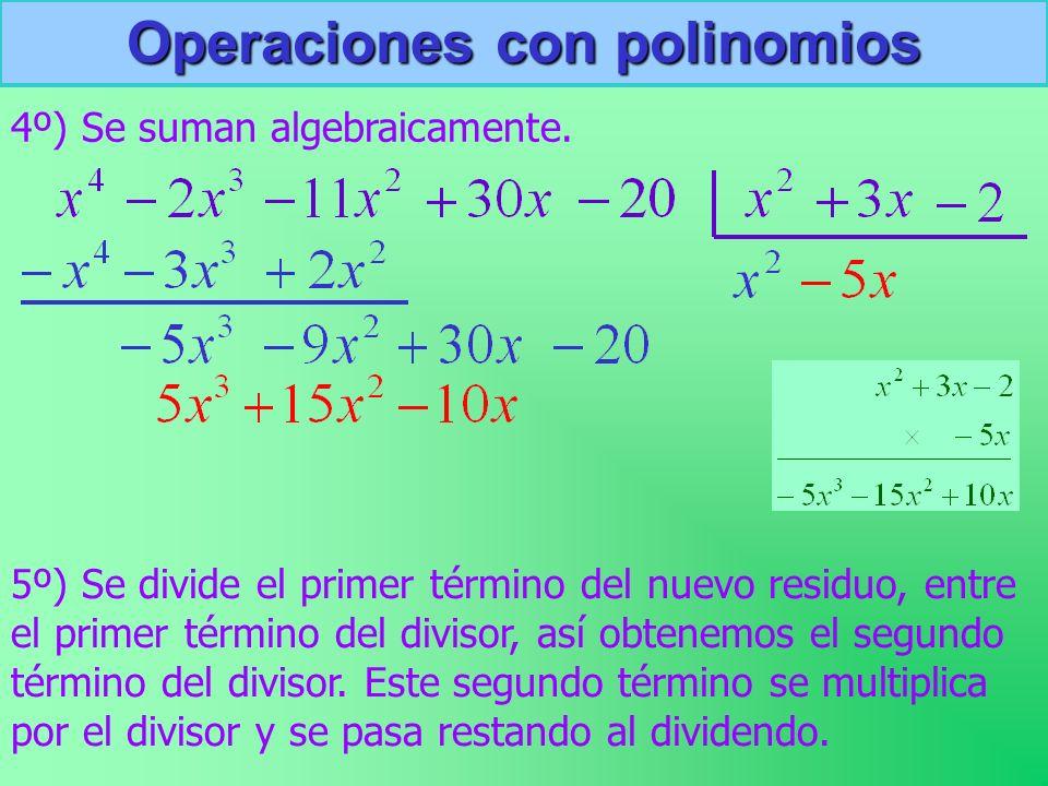 4º) Se suman algebraicamente. 5º) Se divide el primer término del nuevo residuo, entre el primer término del divisor, así obtenemos el segundo término