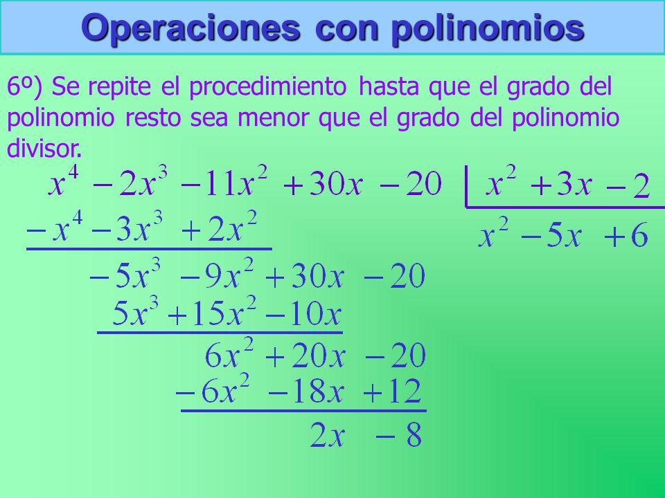 6º) Se repite el procedimiento hasta que el grado del polinomio resto sea menor que el grado del polinomio divisor.