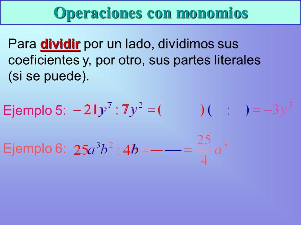 Para d dd dividir por un lado, dividimos sus coeficientes y, por otro, sus partes literales (si se puede). Ejemplo 5: Ejemplo 6: