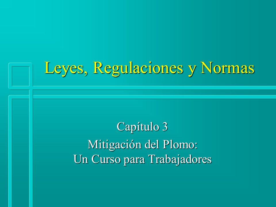 Leyes, Regulaciones y Normas Capítulo 3 Mitigación del Plomo: Un Curso para Trabajadores