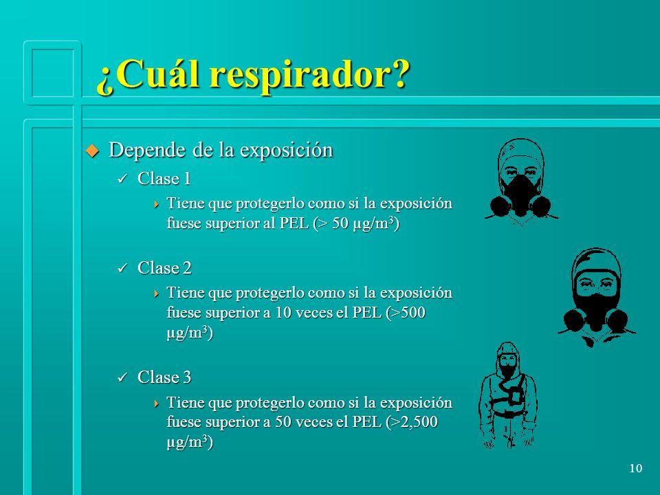 10 ¿Cuál respirador? u Depende de la exposición ü Clase 1 Tiene que protegerlo como si la exposición fuese superior al PEL (> 50 µg/m 3 ) Tiene que pr
