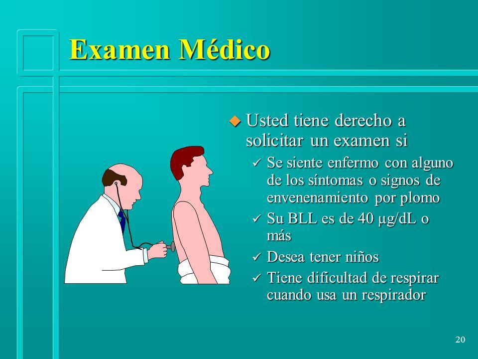 20 Examen Médico u Usted tiene derecho a solicitar un examen si ü Se siente enfermo con alguno de los síntomas o signos de envenenamiento por plomo ü