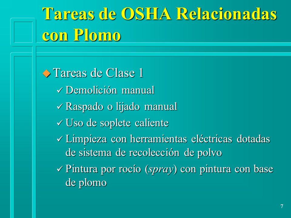 7 Tareas de OSHA Relacionadas con Plomo u Tareas de Clase 1 ü Demolición manual ü Raspado o lijado manual ü Uso de soplete caliente ü Limpieza con her