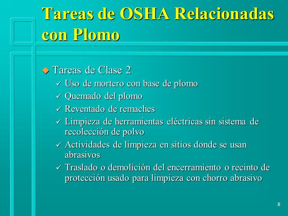 8 Tareas de OSHA Relacionadas con Plomo u Tareas de Clase 2 ü Uso de mortero con base de plomo ü Quemado del plomo ü Reventado de remaches ü Limpieza