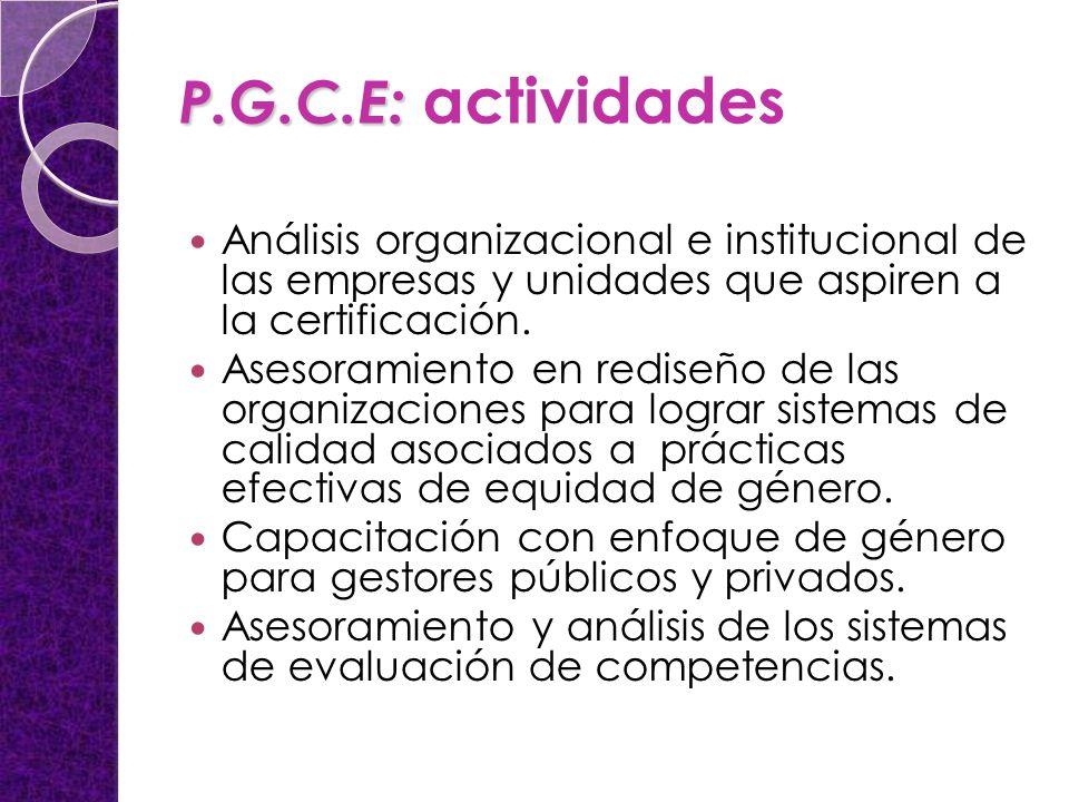 P.G.C.E: P.G.C.E: actividades Análisis organizacional e institucional de las empresas y unidades que aspiren a la certificación.