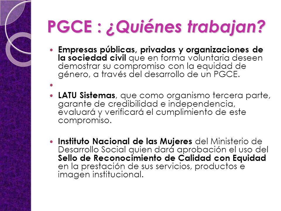 PGCE : ¿Quiénes trabajan? Empresas públicas, privadas y organizaciones de la sociedad civil que en forma voluntaria deseen demostrar su compromiso con