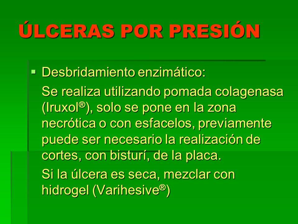 ÚLCERAS POR PRESIÓN Desbridamiento enzimático: Desbridamiento enzimático: Se realiza utilizando pomada colagenasa (Iruxol ® ), solo se pone en la zona