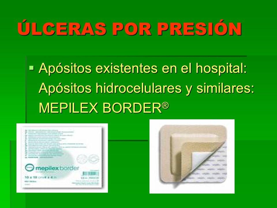 ÚLCERAS POR PRESIÓN Apósitos existentes en el hospital: Apósitos existentes en el hospital: Apósitos hidrocelulares y similares: MEPILEX BORDER ®