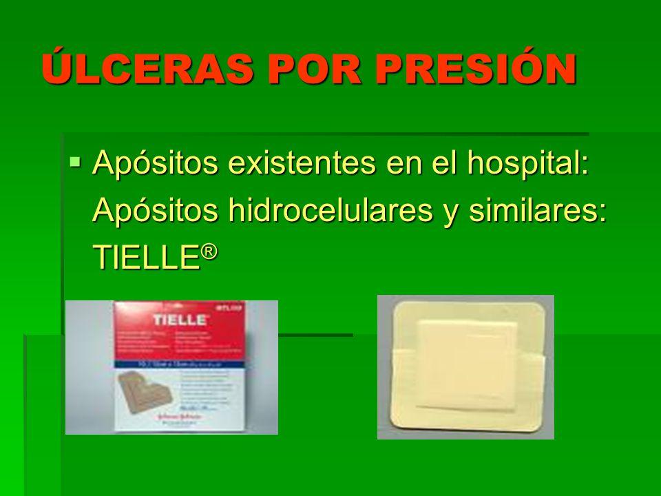 ÚLCERAS POR PRESIÓN Apósitos existentes en el hospital: Apósitos existentes en el hospital: Apósitos hidrocelulares y similares: TIELLE ®