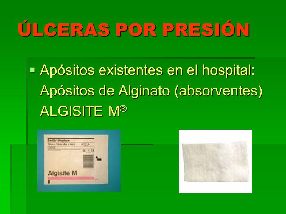 ÚLCERAS POR PRESIÓN Apósitos existentes en el hospital: Apósitos existentes en el hospital: Apósitos de Alginato (absorventes) ALGISITE M ®