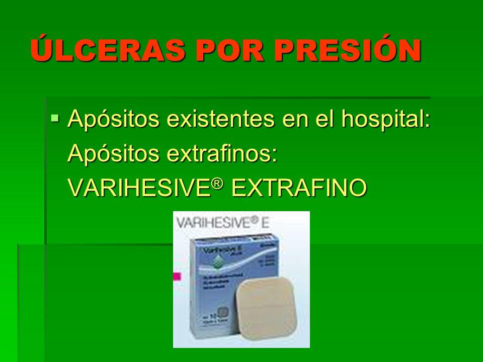 ÚLCERAS POR PRESIÓN Apósitos existentes en el hospital: Apósitos existentes en el hospital: Apósitos extrafinos: VARIHESIVE ® EXTRAFINO