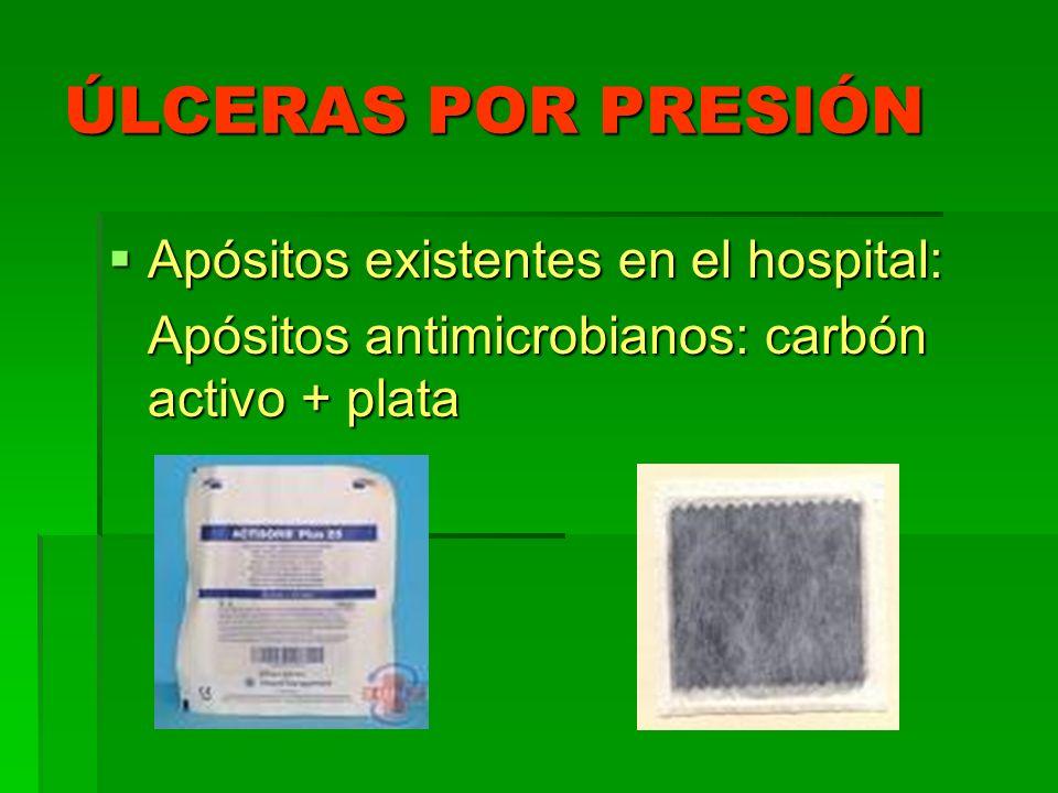 ÚLCERAS POR PRESIÓN Apósitos existentes en el hospital: Apósitos existentes en el hospital: Apósitos antimicrobianos: carbón activo + plata