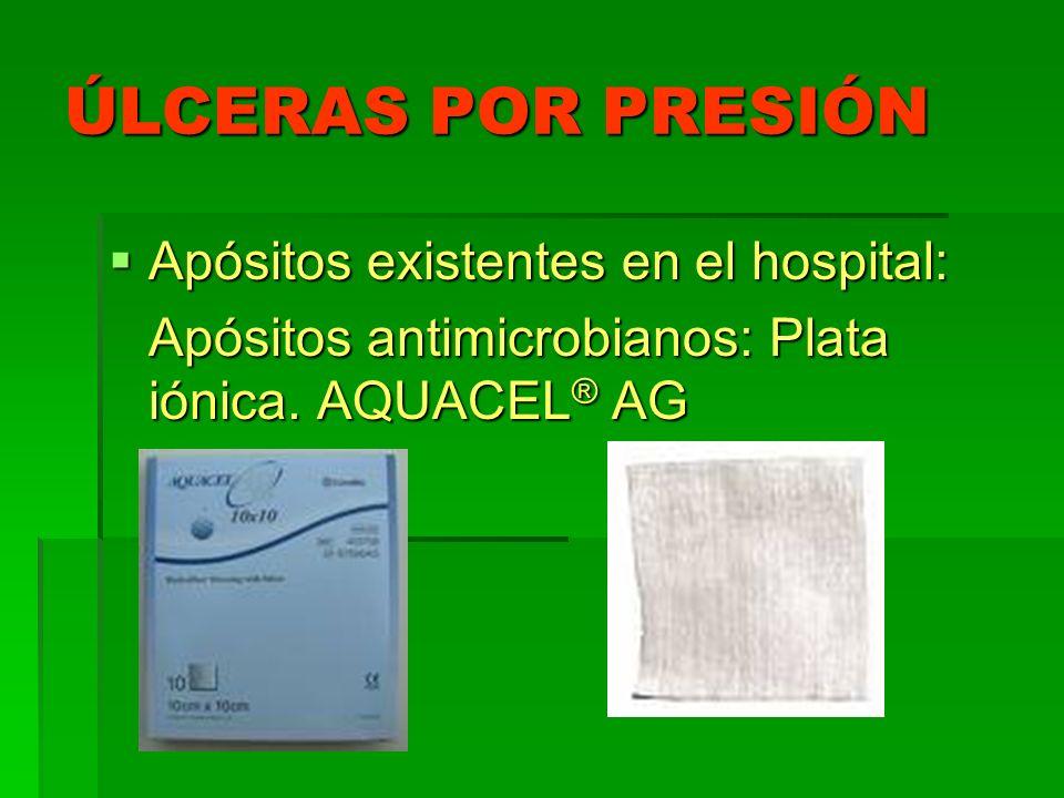 ÚLCERAS POR PRESIÓN Apósitos existentes en el hospital: Apósitos existentes en el hospital: Apósitos antimicrobianos: Plata iónica. AQUACEL ® AG