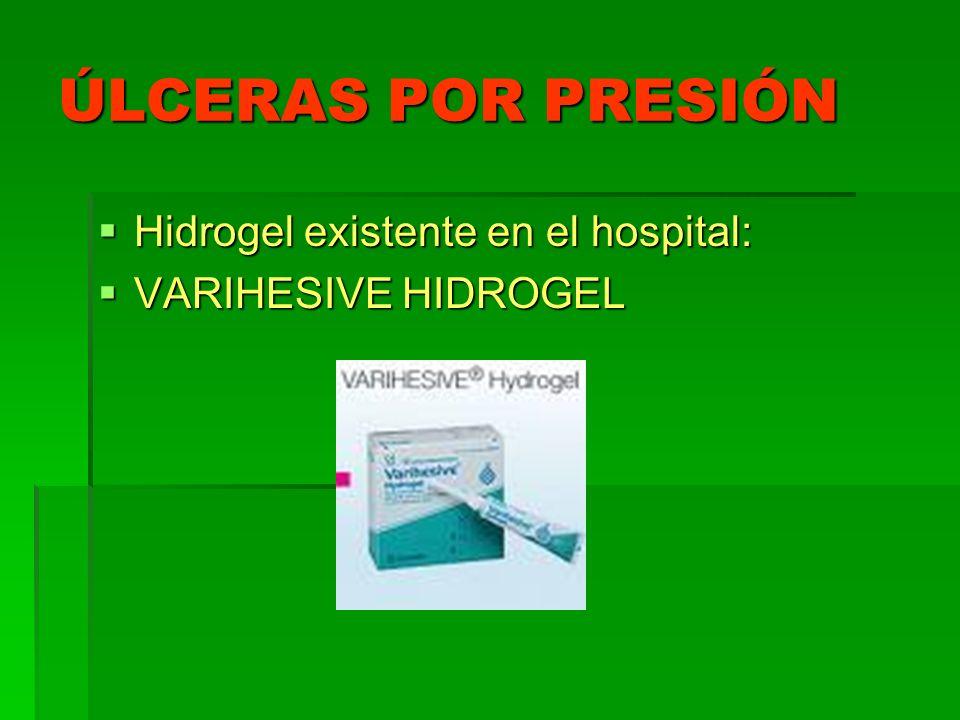 ÚLCERAS POR PRESIÓN Hidrogel existente en el hospital: Hidrogel existente en el hospital: VARIHESIVE HIDROGEL VARIHESIVE HIDROGEL