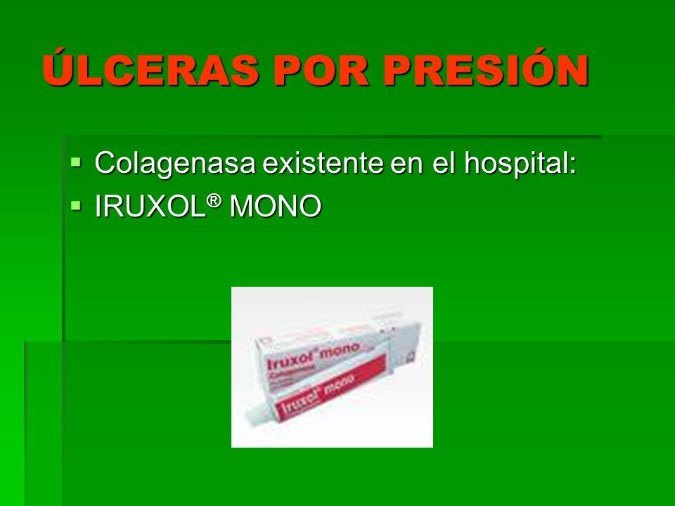 ÚLCERAS POR PRESIÓN Colagenasa existente en el hospital: Colagenasa existente en el hospital: IRUXOL ® MONO IRUXOL ® MONO