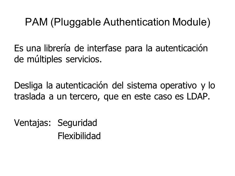PAM (Pluggable Authentication Module) Es una librería de interfase para la autenticación de múltiples servicios. Desliga la autenticación del sistema