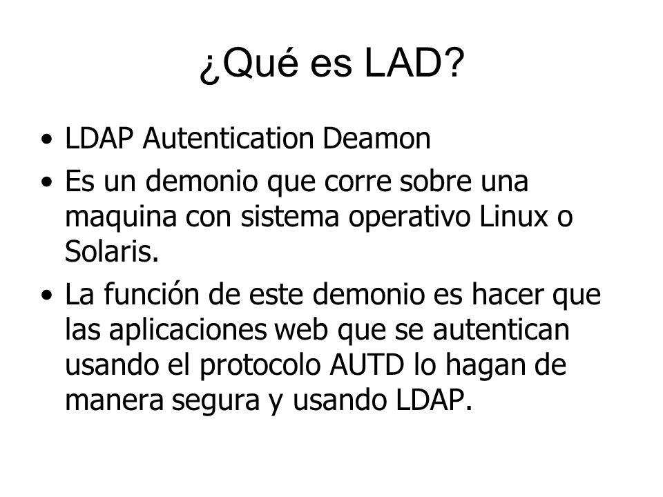 ¿Qué es LAD? LDAP Autentication Deamon Es un demonio que corre sobre una maquina con sistema operativo Linux o Solaris. La función de este demonio es
