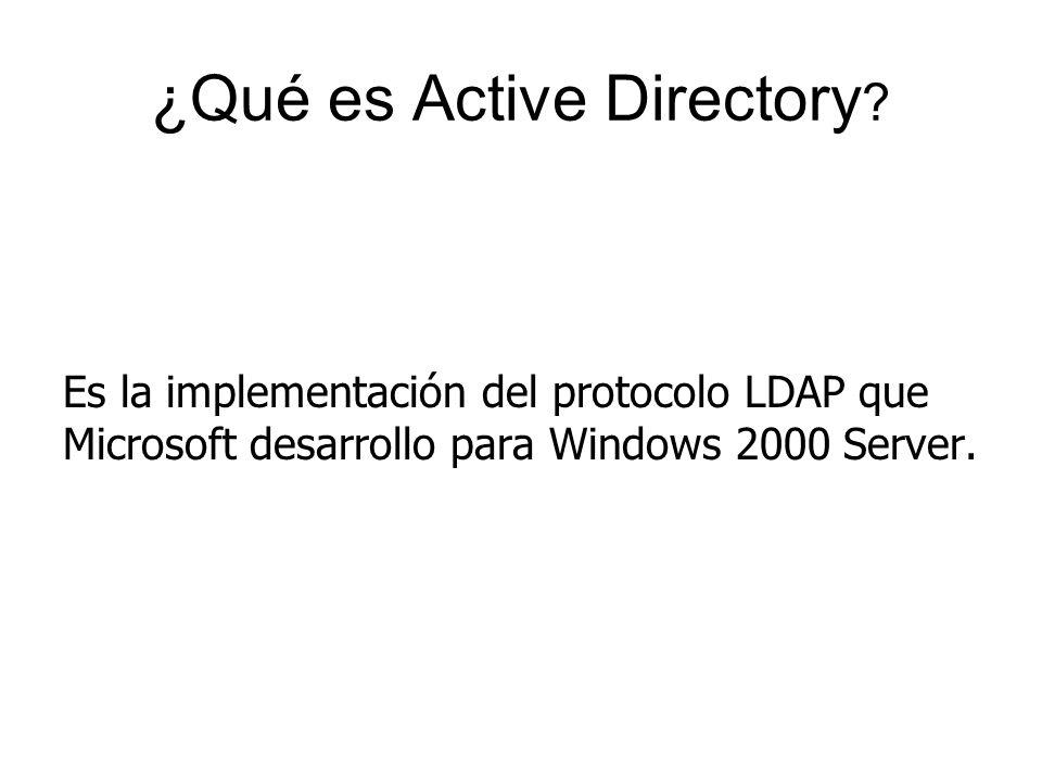 ¿Qué es Active Directory ? Es la implementación del protocolo LDAP que Microsoft desarrollo para Windows 2000 Server.