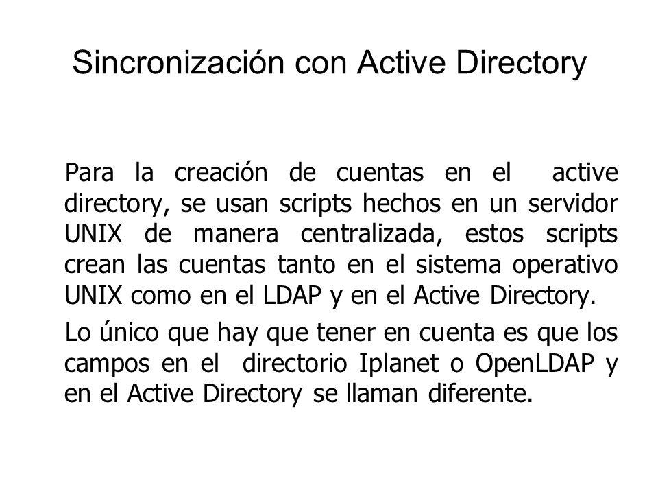 Sincronización con Active Directory Para la creación de cuentas en el active directory, se usan scripts hechos en un servidor UNIX de manera centraliz