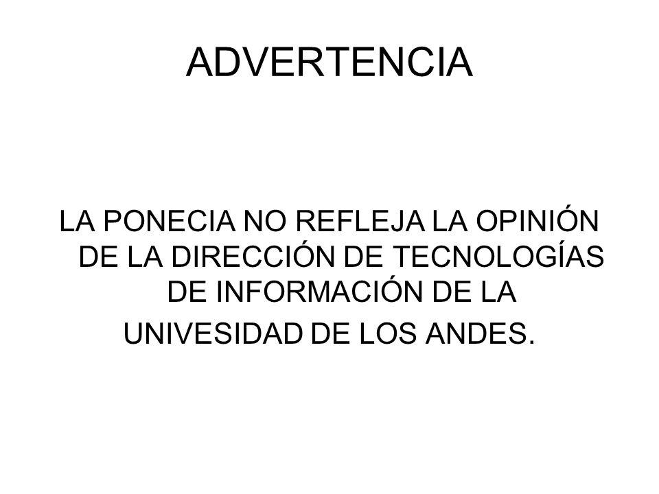 ADVERTENCIA LA PONECIA NO REFLEJA LA OPINIÓN DE LA DIRECCIÓN DE TECNOLOGÍAS DE INFORMACIÓN DE LA UNIVESIDAD DE LOS ANDES.