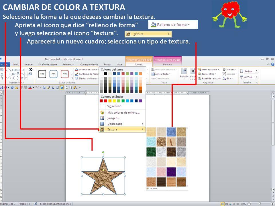 CAMBIAR DE COLOR A TEXTURA Selecciona la forma a la que deseas cambiar la textura.
