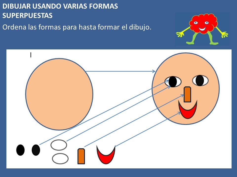 DIBUJAR USANDO VARIAS FORMAS SUPERPUESTAS Ordena las formas para hasta formar el dibujo.