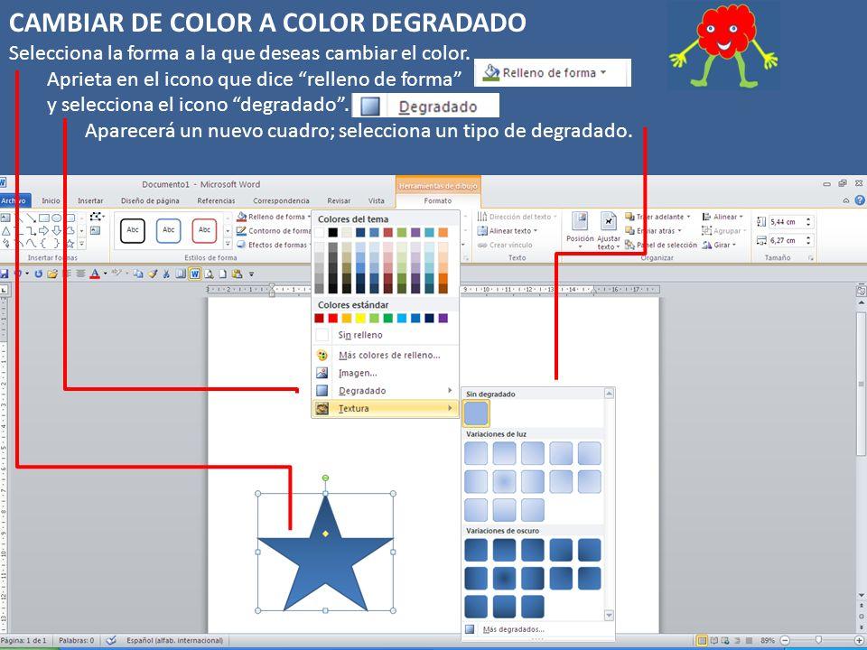 CAMBIAR DE COLOR A COLOR DEGRADADO Selecciona la forma a la que deseas cambiar el color.