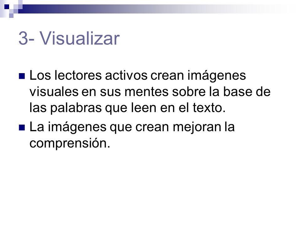 3- Visualizar Los lectores activos crean imágenes visuales en sus mentes sobre la base de las palabras que leen en el texto. La imágenes que crean mej