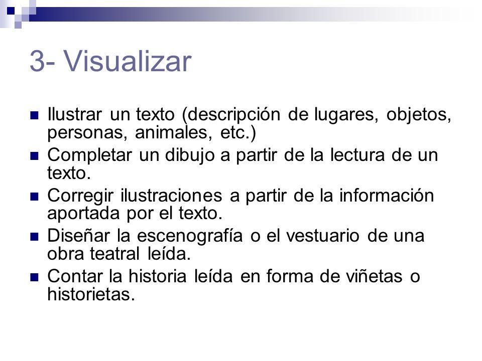 3- Visualizar Ilustrar un texto (descripción de lugares, objetos, personas, animales, etc.) Completar un dibujo a partir de la lectura de un texto. Co