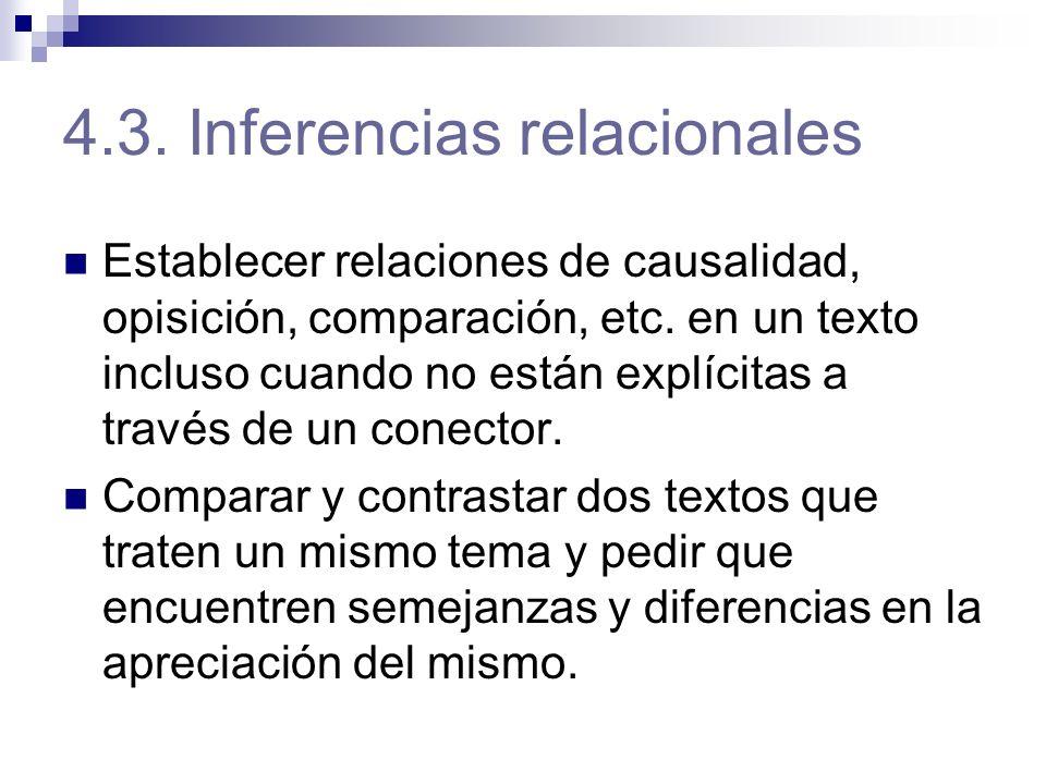 4.3. Inferencias relacionales Establecer relaciones de causalidad, opisición, comparación, etc. en un texto incluso cuando no están explícitas a travé