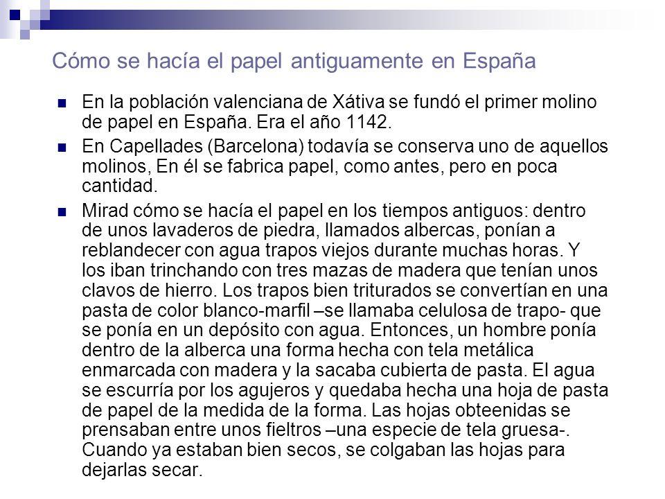Cómo se hacía el papel antiguamente en España En la población valenciana de Xátiva se fundó el primer molino de papel en España. Era el año 1142. En C
