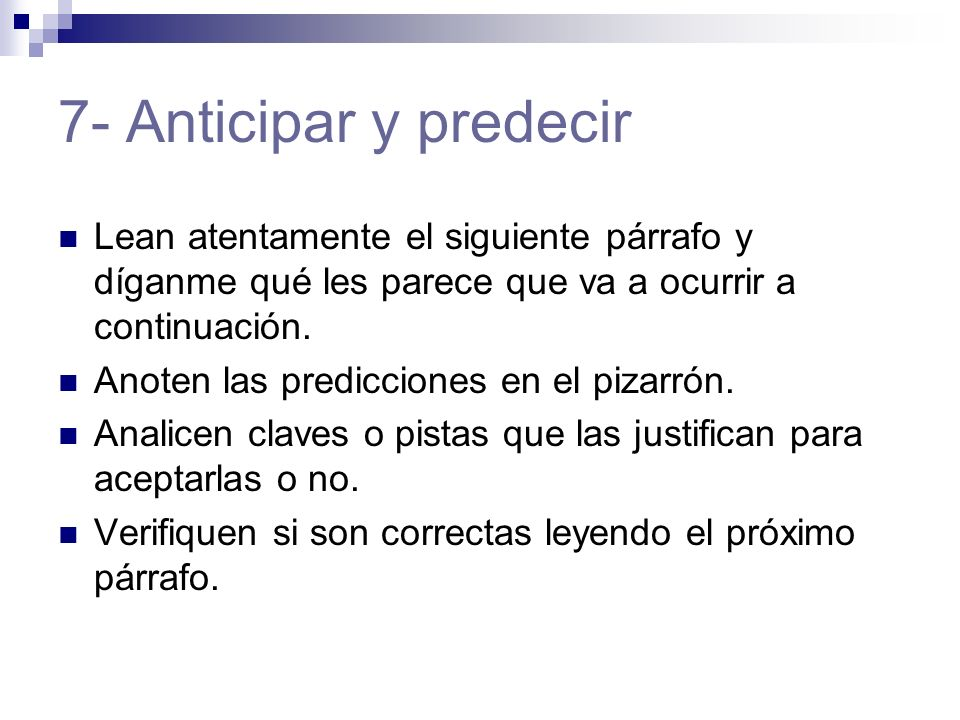 7- Anticipar y predecir Lean atentamente el siguiente párrafo y díganme qué les parece que va a ocurrir a continuación. Anoten las predicciones en el
