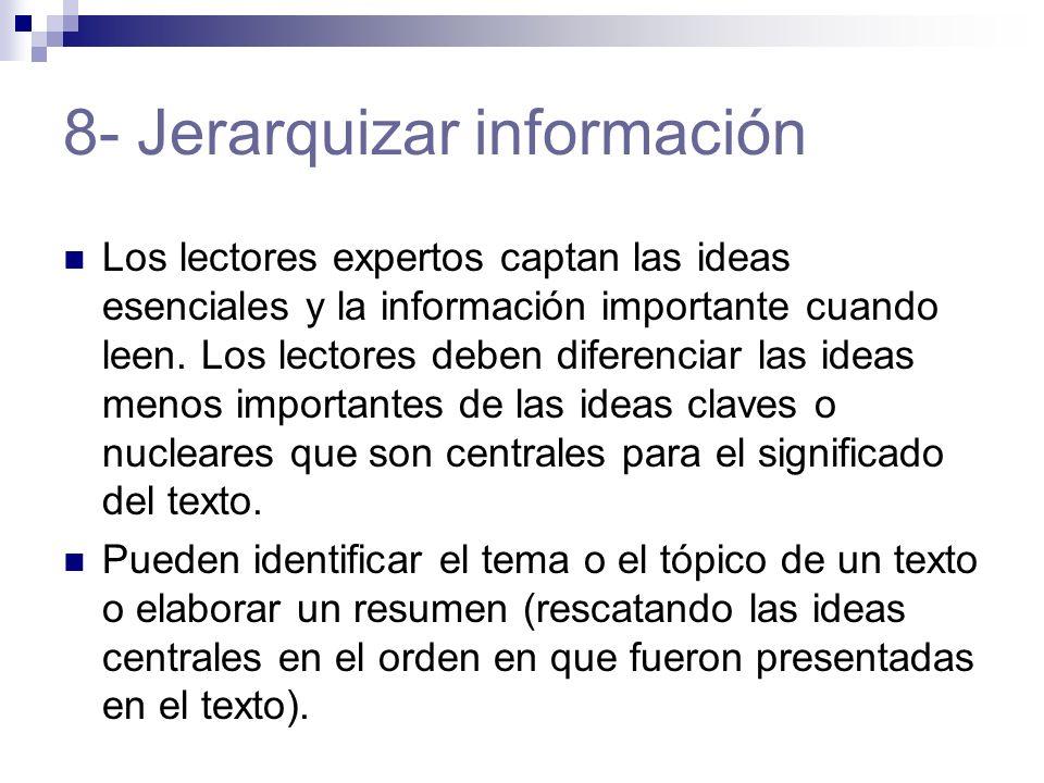 8- Jerarquizar información Los lectores expertos captan las ideas esenciales y la información importante cuando leen. Los lectores deben diferenciar l