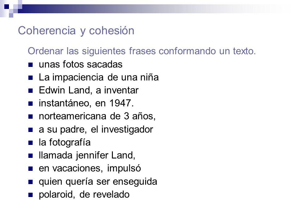 Coherencia y cohesión Ordenar las siguientes frases conformando un texto. unas fotos sacadas La impaciencia de una niña Edwin Land, a inventar instant