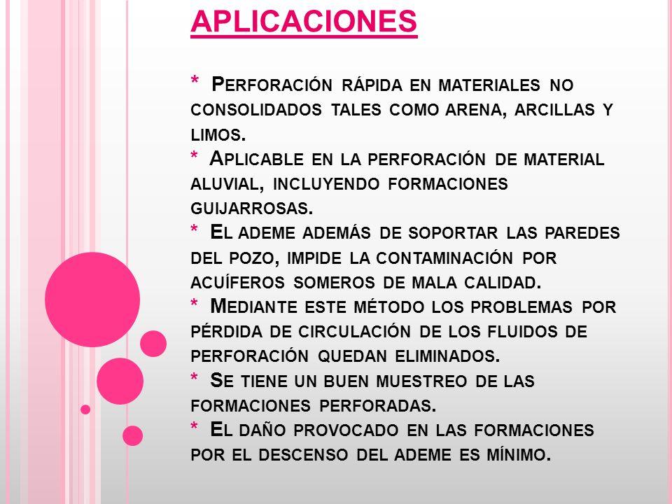 APLICACIONES * P ERFORACIÓN RÁPIDA EN MATERIALES NO CONSOLIDADOS TALES COMO ARENA, ARCILLAS Y LIMOS.