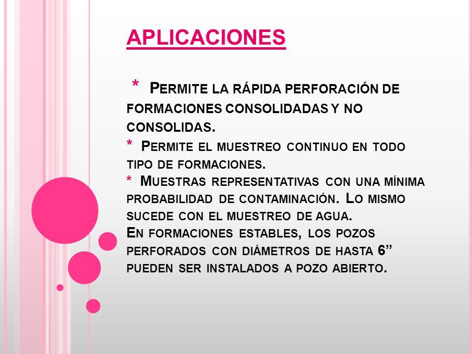 APLICACIONES * P ERMITE LA RÁPIDA PERFORACIÓN DE FORMACIONES CONSOLIDADAS Y NO CONSOLIDAS.