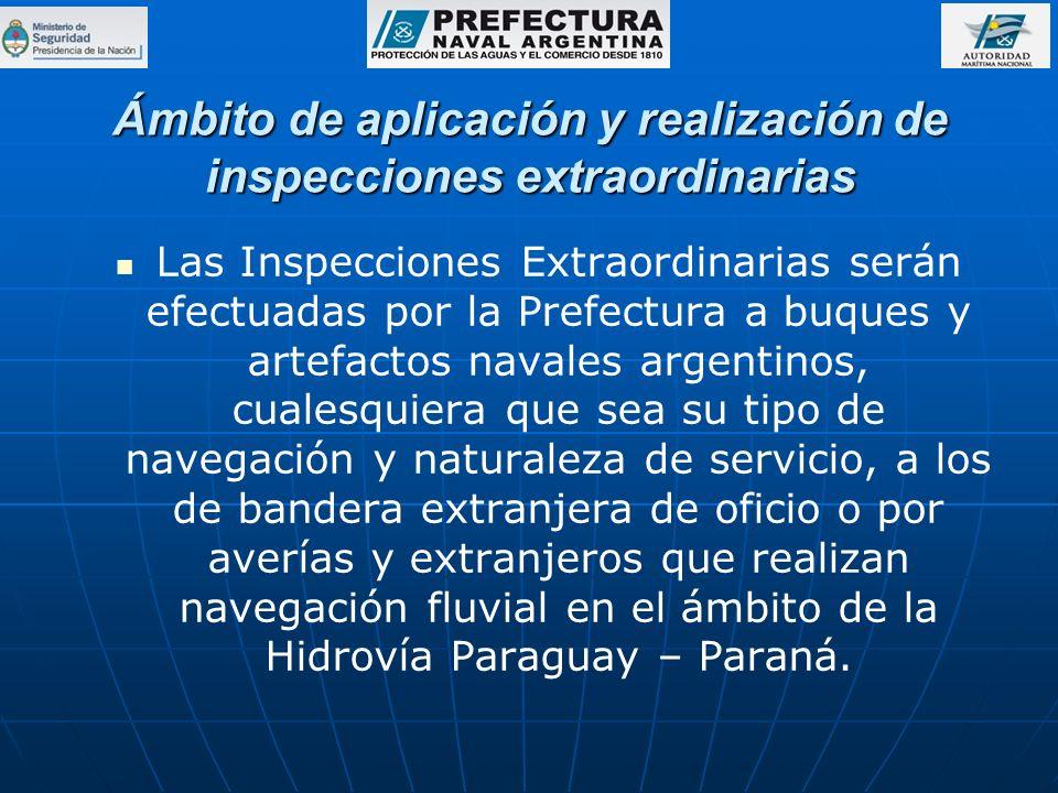 Ámbito de aplicación y realización de inspecciones extraordinarias Las Inspecciones Extraordinarias serán efectuadas por la Prefectura a buques y arte