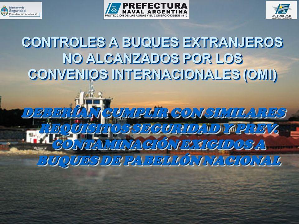 CONTROLES A BUQUES EXTRANJEROS NO ALCANZADOS POR LOS CONVENIOS INTERNACIONALES (OMI) DEBERÍAN CUMPLIR CON SIMILARES REQUISITOS SEGURIDAD Y PREV.