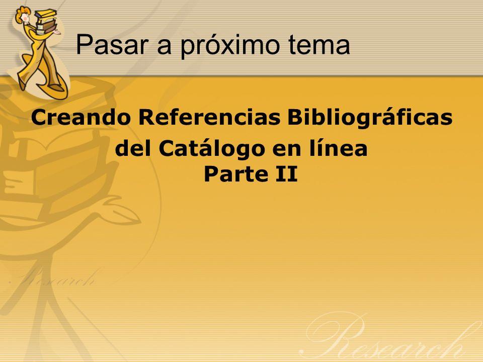 Pasar a próximo tema Creando Referencias Bibliográficas del Catálogo en línea Parte II
