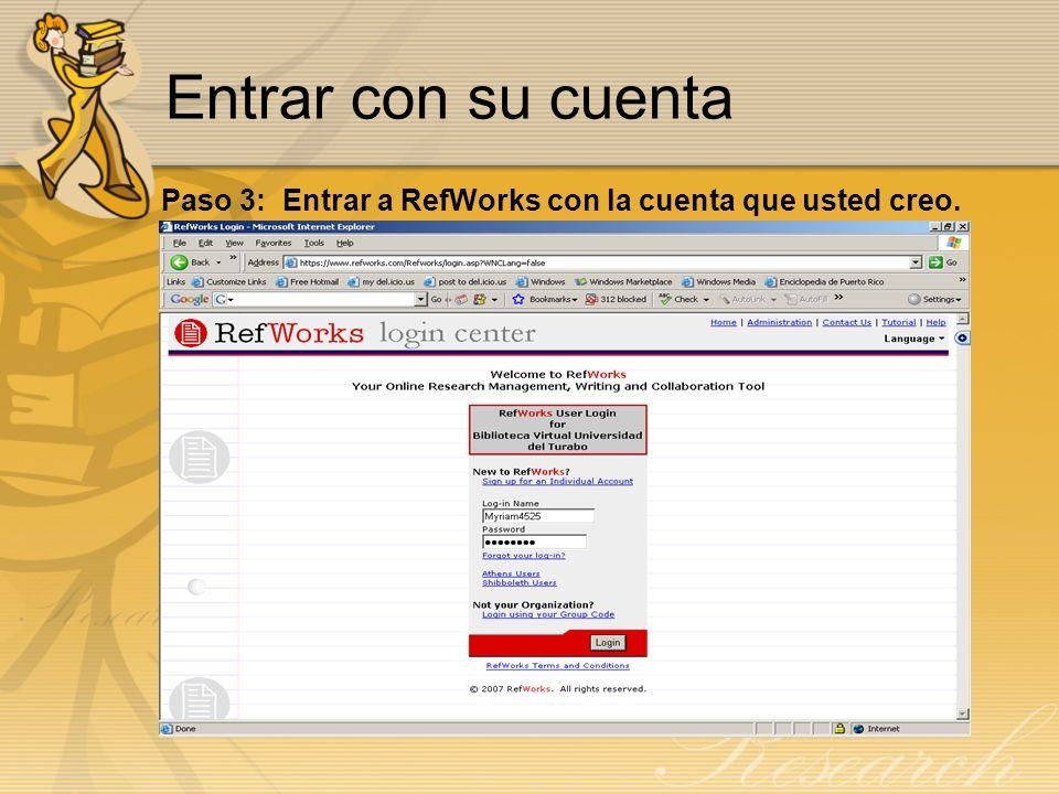 Entrar con su cuenta Paso 3: Entrar a RefWorks con la cuenta que usted creo.